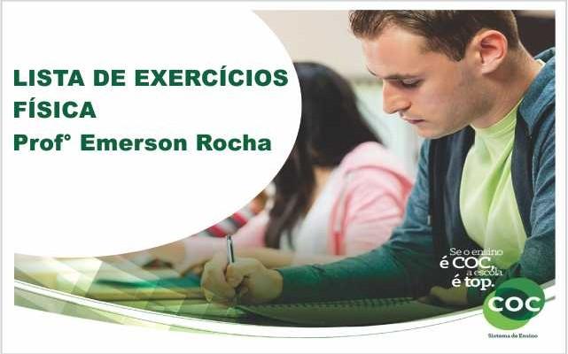 LISTA DE EXERCÍCIOS – FÍSICA Prof° Emerson
